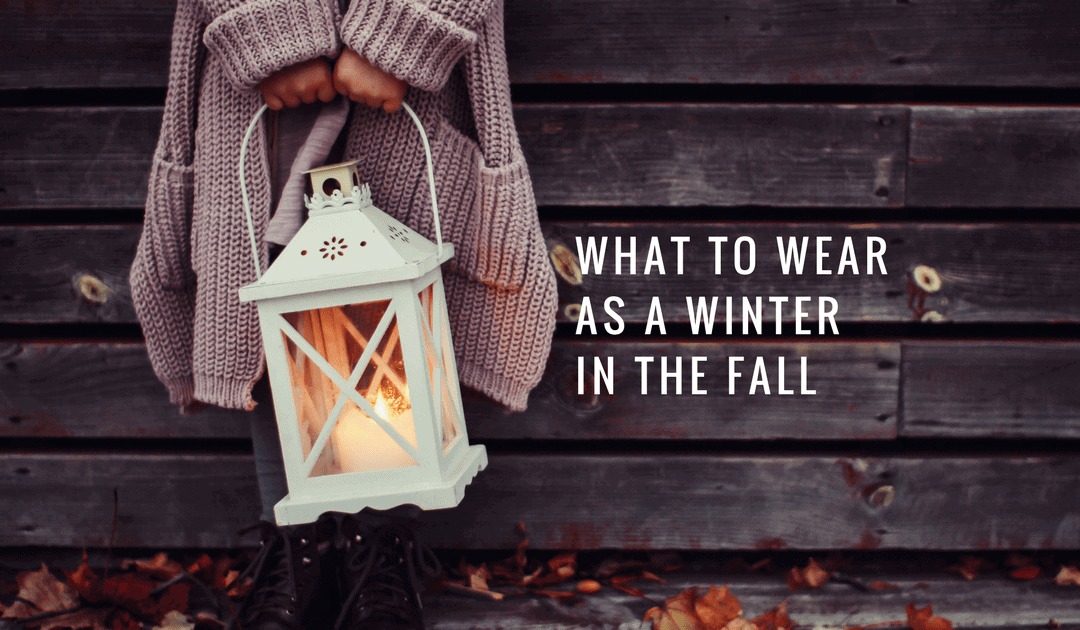 What to Wear as a Winter in the Fall [VIDEO]